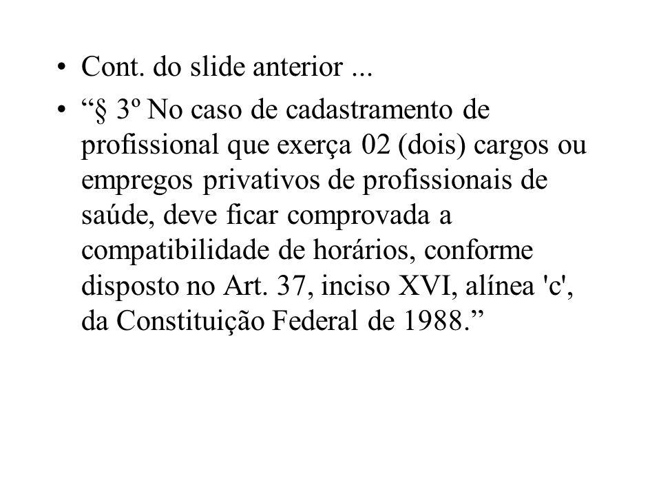 Cont. do slide anterior... § 3º No caso de cadastramento de profissional que exerça 02 (dois) cargos ou empregos privativos de profissionais de saúde,