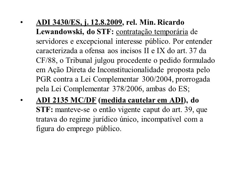 ADI 3430/ES, j. 12.8.2009, rel. Min. Ricardo Lewandowski, do STF: contratação temporária de servidores e excepcional interesse público. Por entender c