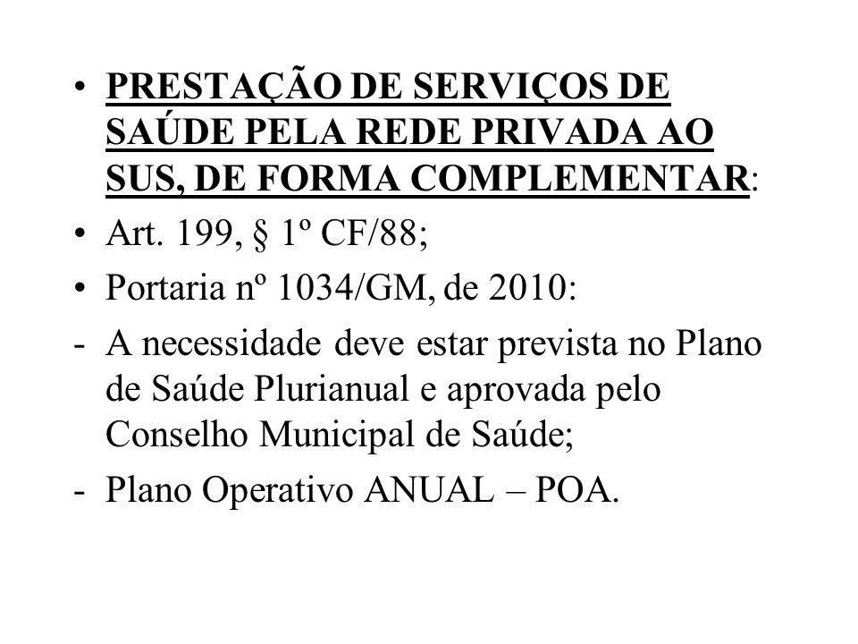 PRESTAÇÃO DE SERVIÇOS DE SAÚDE PELA REDE PRIVADA AO SUS, DE FORMA COMPLEMENTAR: Art. 199, § 1º CF/88; Portaria nº 1034/GM, de 2010: -A necessidade dev