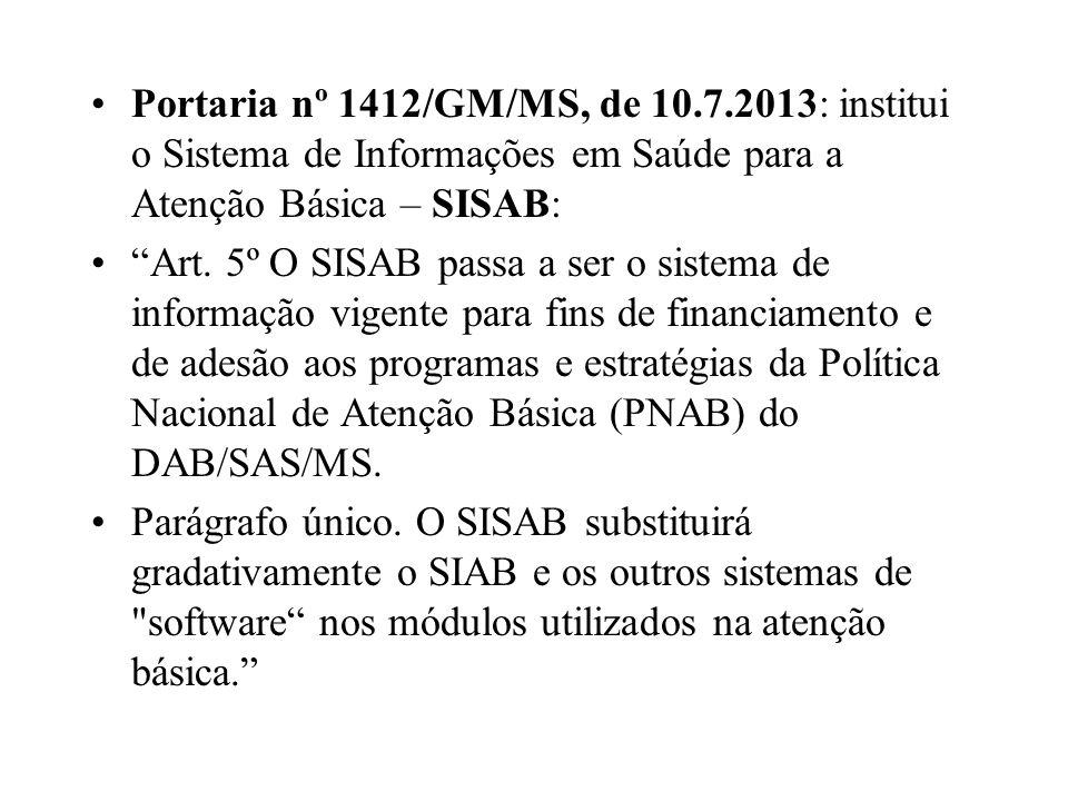 Portaria nº 1412/GM/MS, de 10.7.2013: institui o Sistema de Informações em Saúde para a Atenção Básica – SISAB: Art. 5º O SISAB passa a ser o sistema