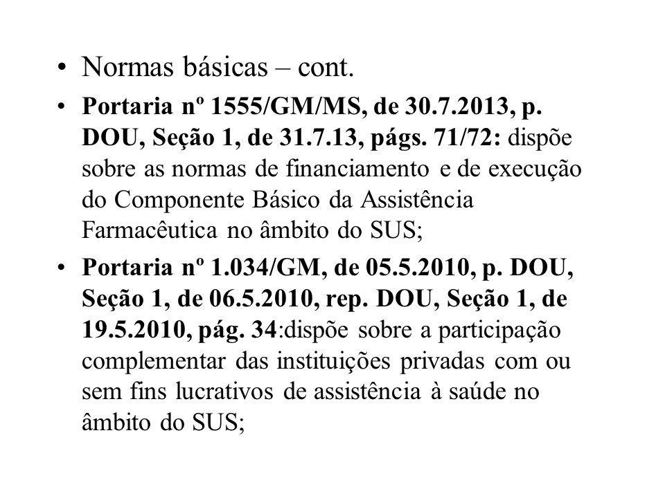 Normas básicas – cont. Portaria nº 1555/GM/MS, de 30.7.2013, p. DOU, Seção 1, de 31.7.13, págs. 71/72: dispõe sobre as normas de financiamento e de ex