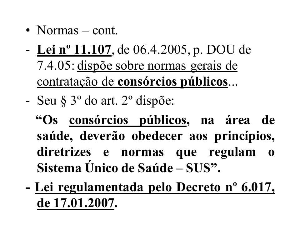 Normas – cont. -Lei nº 11.107, de 06.4.2005, p. DOU de 7.4.05: dispõe sobre normas gerais de contratação de consórcios públicos... -Seu § 3º do art. 2