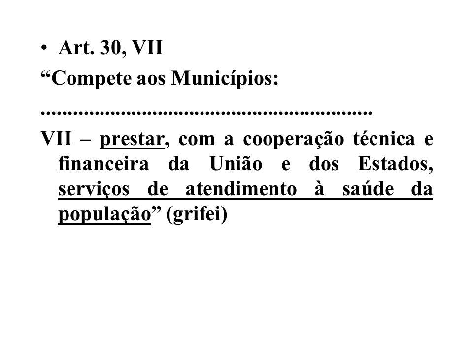 Art. 30, VII Compete aos Municípios:............................................................... VII – prestar, com a cooperação técnica e financei