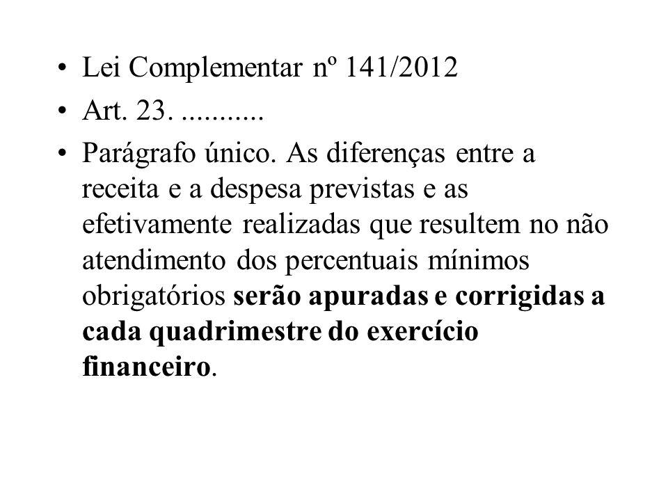 Lei Complementar nº 141/2012 Art. 23............ Parágrafo único. As diferenças entre a receita e a despesa previstas e as efetivamente realizadas que