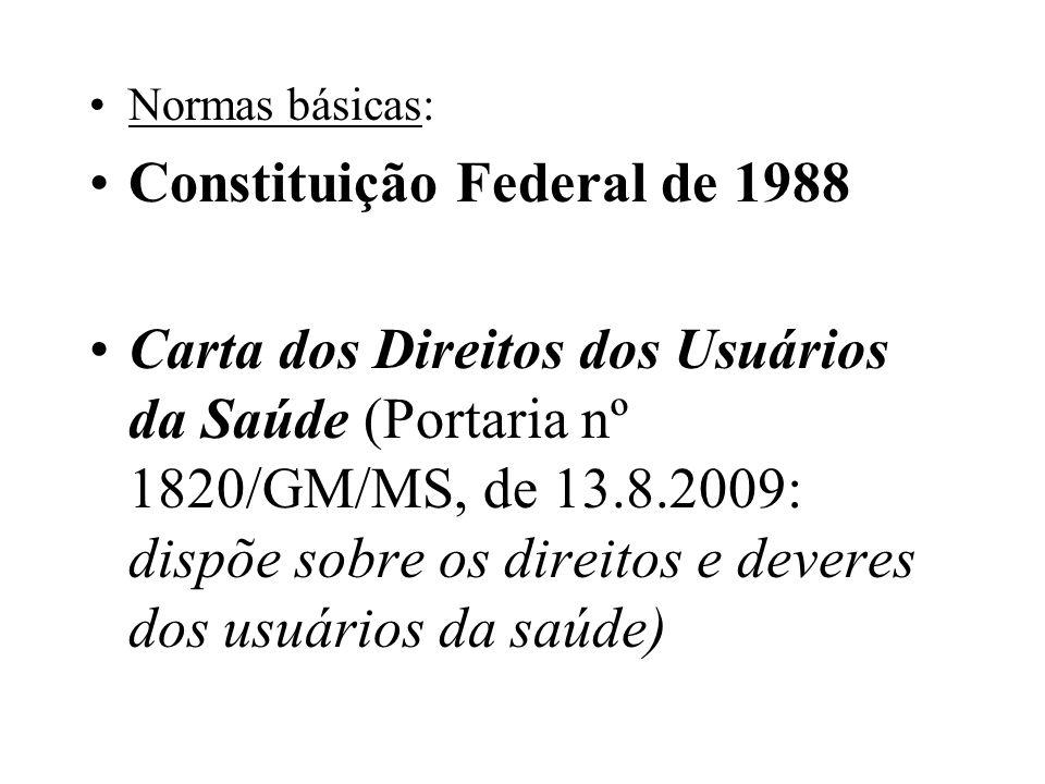 Normas básicas: Constituição Federal de 1988 Carta dos Direitos dos Usuários da Saúde (Portaria nº 1820/GM/MS, de 13.8.2009: dispõe sobre os direitos