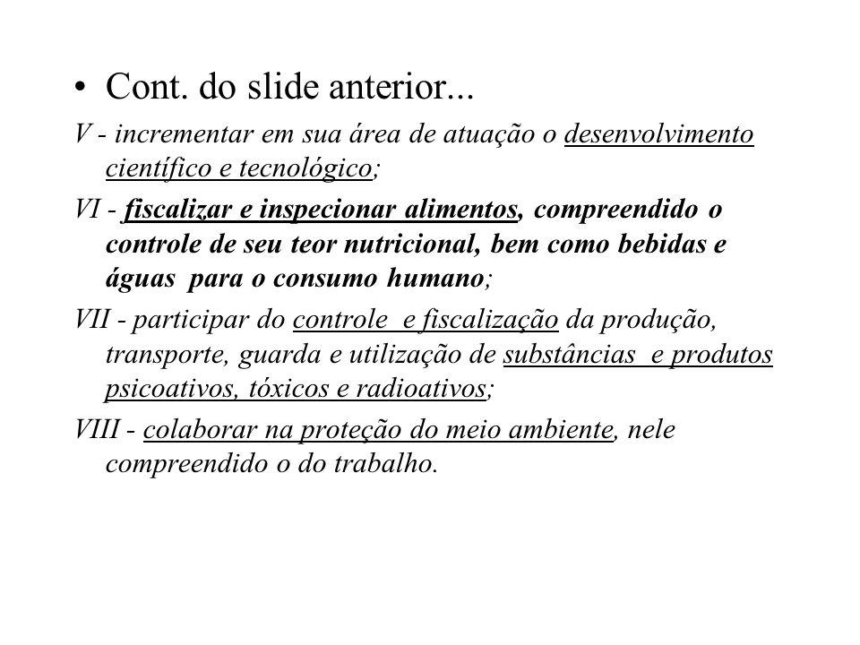 Cont. do slide anterior... V - incrementar em sua área de atuação o desenvolvimento científico e tecnológico; VI - fiscalizar e inspecionar alimentos,
