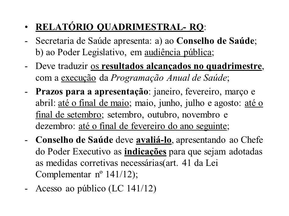 RELATÓRIO QUADRIMESTRAL- RQ: -Secretaria de Saúde apresenta: a) ao Conselho de Saúde; b) ao Poder Legislativo, em audiência pública; -Deve traduzir os