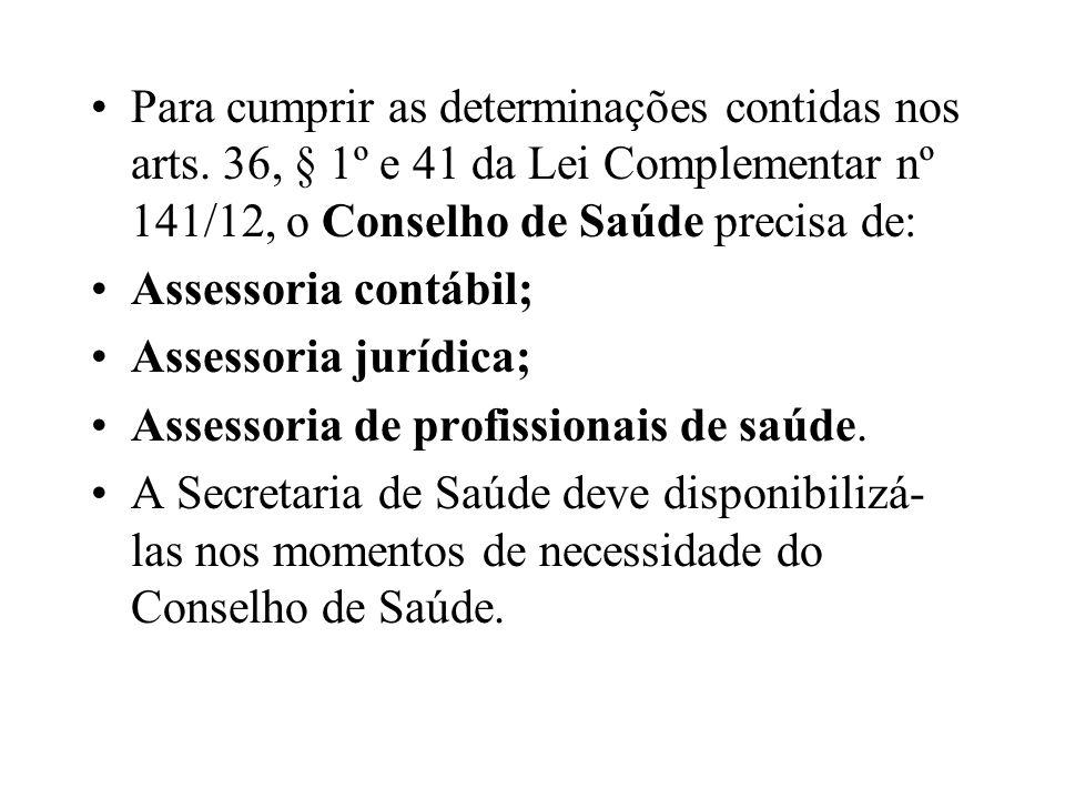 Para cumprir as determinações contidas nos arts. 36, § 1º e 41 da Lei Complementar nº 141/12, o Conselho de Saúde precisa de: Assessoria contábil; Ass