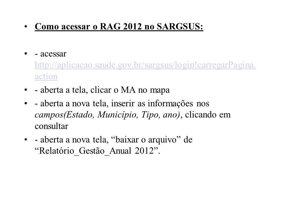 Como acessar o RAG 2012 no SARGSUS: - acessar http://aplicacao.saude.gov.br/sargsus/login!carregarPagina. action http://aplicacao.saude.gov.br/sargsus