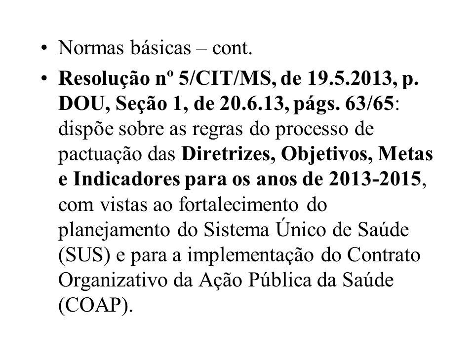 Normas básicas – cont. Resolução nº 5/CIT/MS, de 19.5.2013, p. DOU, Seção 1, de 20.6.13, págs. 63/65: dispõe sobre as regras do processo de pactuação