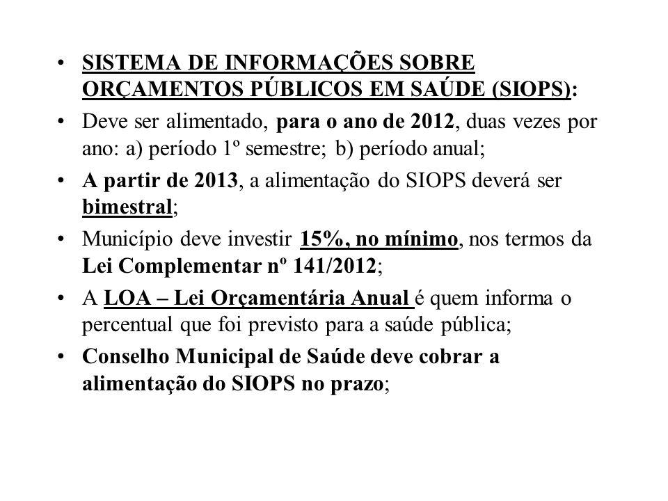 SISTEMA DE INFORMAÇÕES SOBRE ORÇAMENTOS PÚBLICOS EM SAÚDE (SIOPS): Deve ser alimentado, para o ano de 2012, duas vezes por ano: a) período 1º semestre