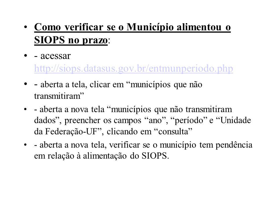 Como verificar se o Município alimentou o SIOPS no prazo: - acessar http://siops.datasus.gov.br/entmunperiodo.php http://siops.datasus.gov.br/entmunpe