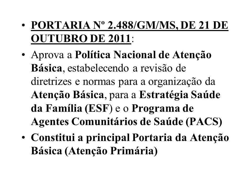 PORTARIA Nº 2.488/GM/MS, DE 21 DE OUTUBRO DE 2011: Aprova a Política Nacional de Atenção Básica, estabelecendo a revisão de diretrizes e normas para a