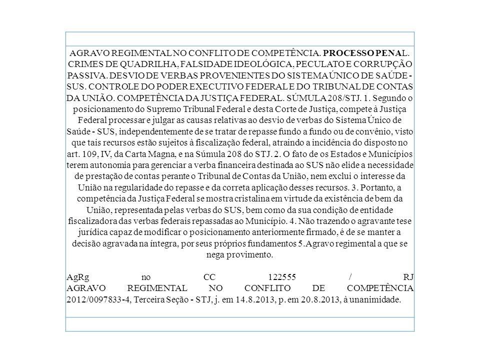 AGRAVO REGIMENTAL NO CONFLITO DE COMPETÊNCIA. PROCESSO PENAL. CRIMES DE QUADRILHA, FALSIDADE IDEOLÓGICA, PECULATO E CORRUPÇÃO PASSIVA. DESVIO DE VERBA