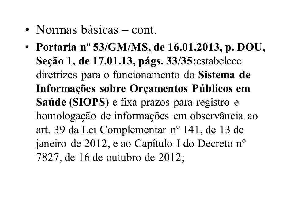 Normas básicas – cont. Portaria nº 53/GM/MS, de 16.01.2013, p. DOU, Seção 1, de 17.01.13, págs. 33/35:estabelece diretrizes para o funcionamento do Si