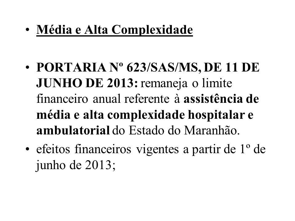Média e Alta Complexidade PORTARIA Nº 623/SAS/MS, DE 11 DE JUNHO DE 2013: remaneja o limite financeiro anual referente à assistência de média e alta c