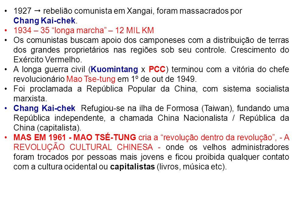 1927 rebelião comunista em Xangai, foram massacrados por Chang Kai-chek. 1934 – 35 longa marcha – 12 MIL KM Os comunistas buscam apoio dos camponeses