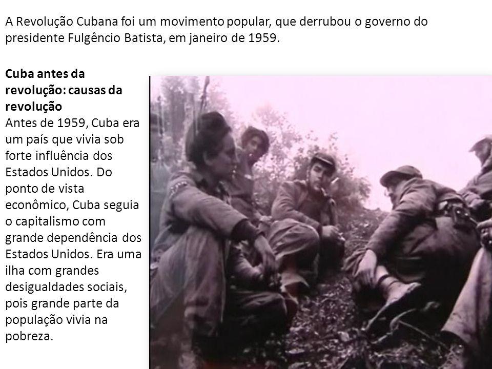 A Revolução Cubana foi um movimento popular, que derrubou o governo do presidente Fulgêncio Batista, em janeiro de 1959. Cuba antes da revolução: caus