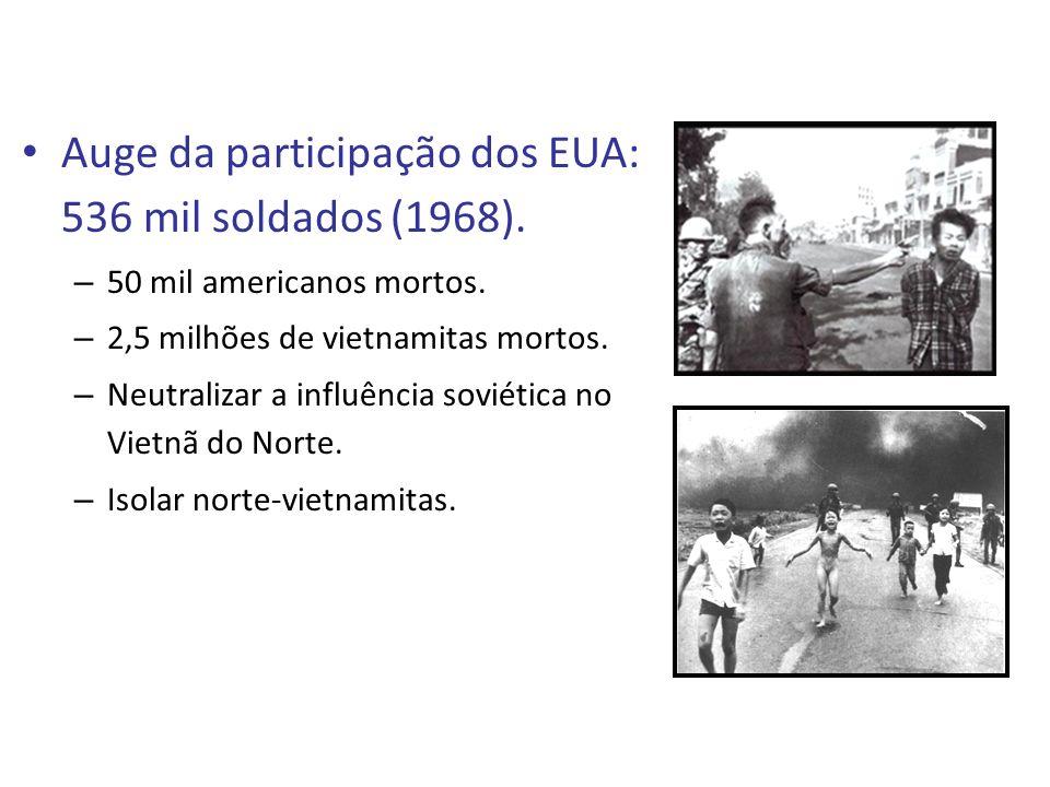 Auge da participação dos EUA: 536 mil soldados (1968). – 50 mil americanos mortos. – 2,5 milhões de vietnamitas mortos. – Neutralizar a influência sov