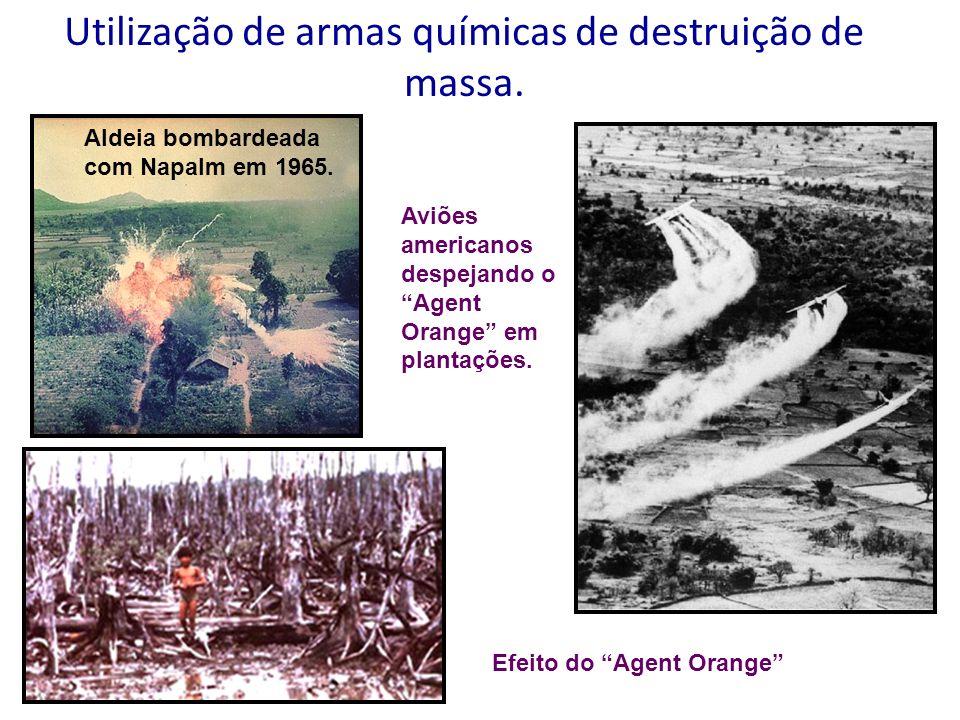 Utilização de armas químicas de destruição de massa. Aldeia bombardeada com Napalm em 1965. Aviões americanos despejando o Agent Orange em plantações.