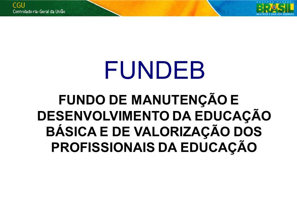1 CGU - Controladoria Geral da União FUNDEB FUNDO DE MANUTENÇÃO E DESENVOLVIMENTO DA EDUCAÇÃO BÁSICA E DE VALORIZAÇÃO DOS PROFISSIONAIS DA EDUCAÇÃO