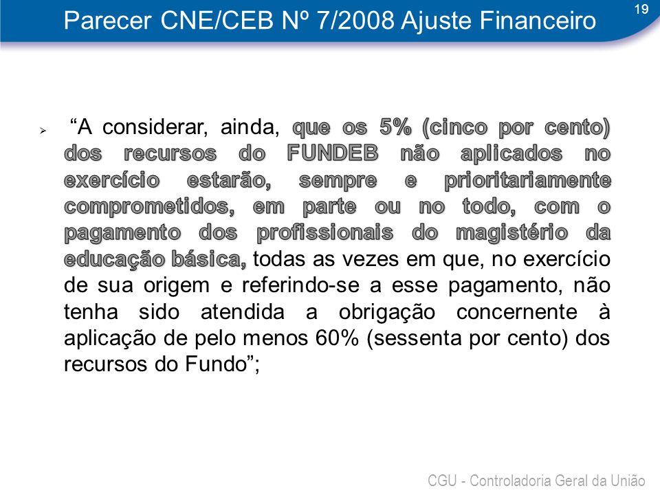 19 CGU - Controladoria Geral da União Parecer CNE/CEB Nº 7/2008 Ajuste Financeiro
