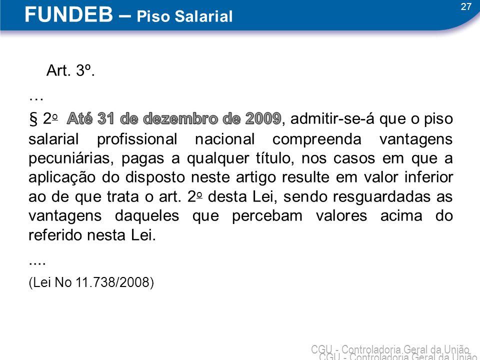 27 CGU - Controladoria Geral da União FUNDEB – Piso Salarial