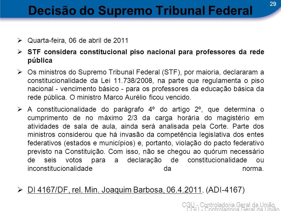 29 CGU - Controladoria Geral da União Decisão do Supremo Tribunal Federal Quarta-feira, 06 de abril de 2011 STF considera constitucional piso nacional