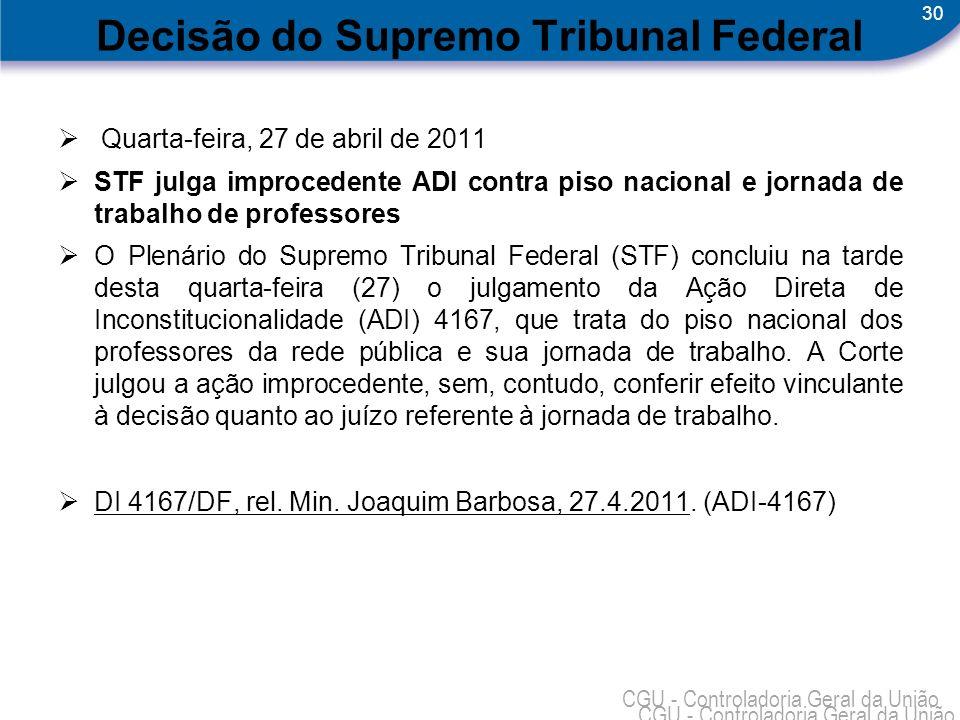 30 CGU - Controladoria Geral da União Decisão do Supremo Tribunal Federal Quarta-feira, 27 de abril de 2011 STF julga improcedente ADI contra piso nac