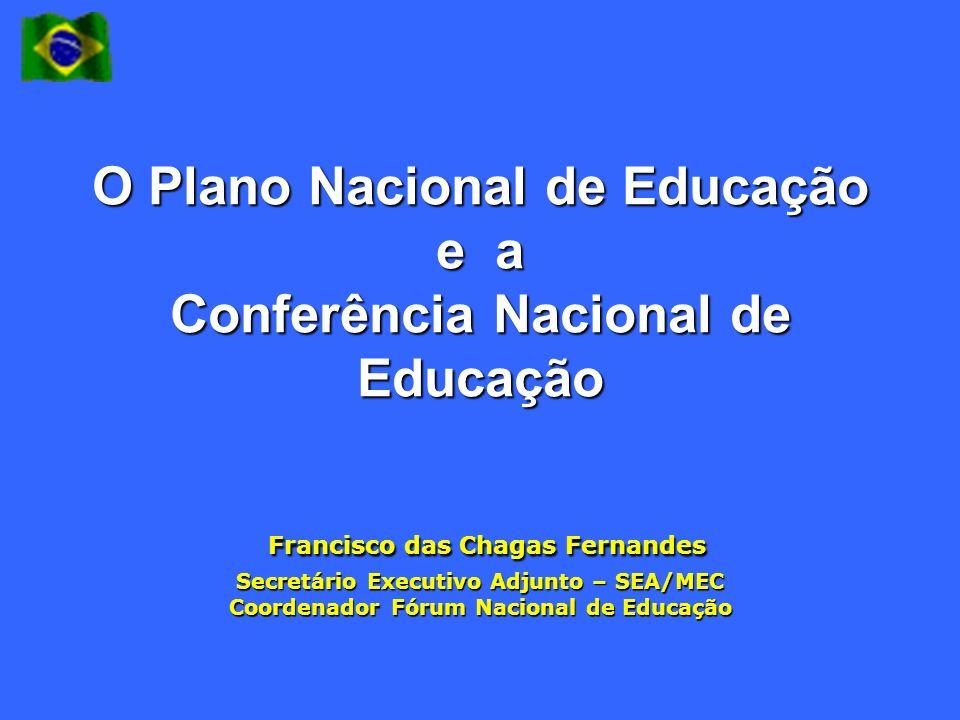 O Plano Nacional de Educação e a Conferência Nacional de Educação Francisco das Chagas Fernandes Francisco das Chagas Fernandes Secretário Executivo A
