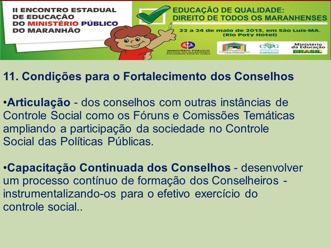 11. Condições para o Fortalecimento dos Conselhos Articulação - dos conselhos com outras instâncias de Controle Social como os Fóruns e Comissões Temá
