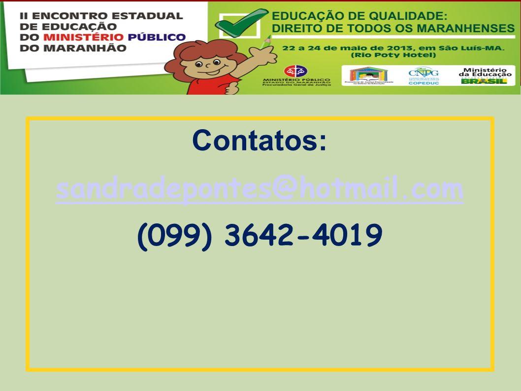 Contatos: sandradepontes@hotmail.com (099) 3642-4019