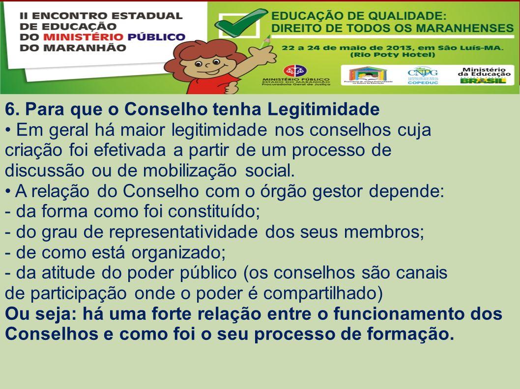 6. Para que o Conselho tenha Legitimidade Em geral há maior legitimidade nos conselhos cuja criação foi efetivada a partir de um processo de discussão