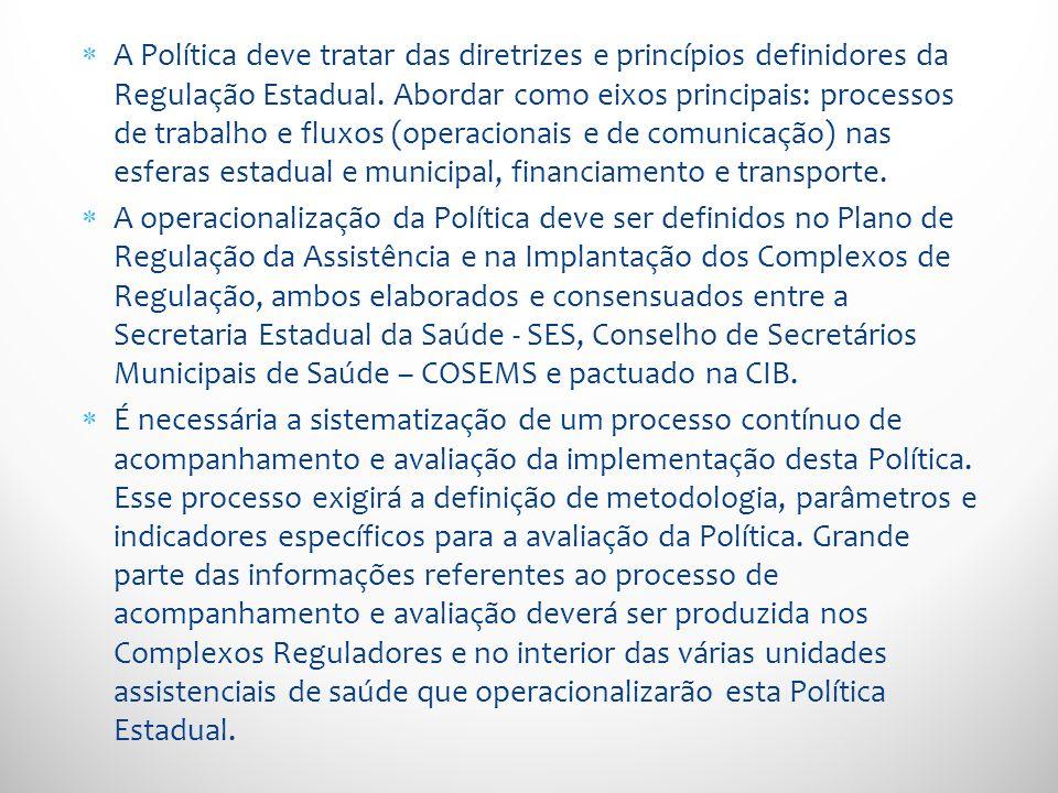 A Política deve tratar das diretrizes e princípios definidores da Regulação Estadual. Abordar como eixos principais: processos de trabalho e fluxos (o