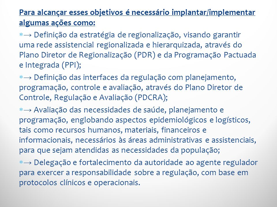 Para alcançar esses objetivos é necessário implantar/implementar algumas ações como: Definição da estratégia de regionalização, visando garantir uma r