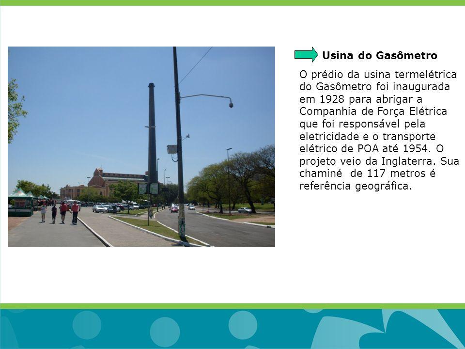 Usina do Gasômetro O prédio da usina termelétrica do Gasômetro foi inaugurada em 1928 para abrigar a Companhia de Força Elétrica que foi responsável p