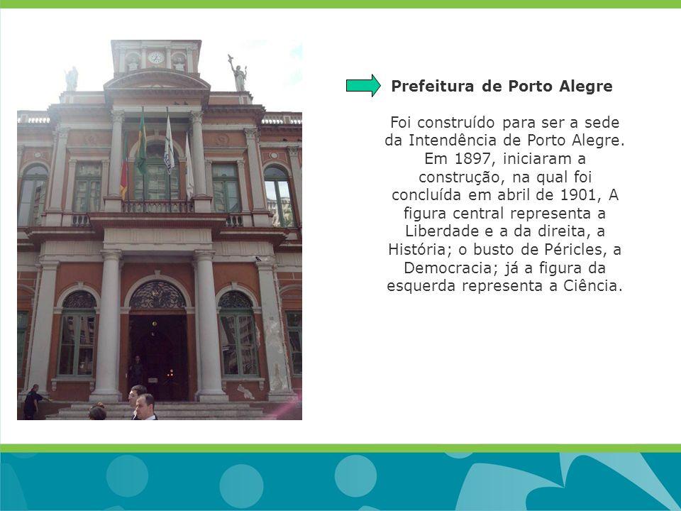 Prefeitura de Porto Alegre Foi construído para ser a sede da Intendência de Porto Alegre. Em 1897, iniciaram a construção, na qual foi concluída em ab