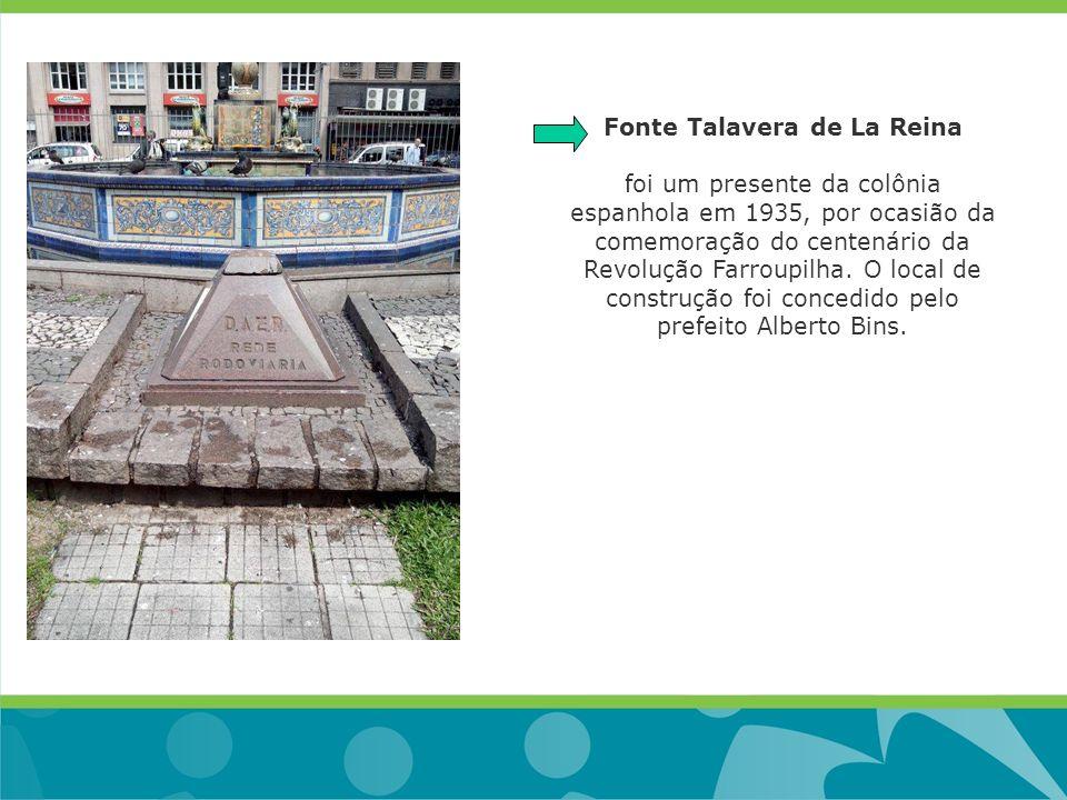 Fonte Talavera de La Reina foi um presente da colônia espanhola em 1935, por ocasião da comemoração do centenário da Revolução Farroupilha. O local de