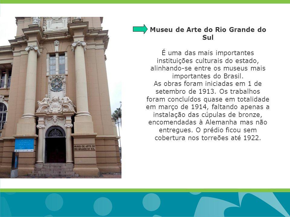 Museu de Arte do Rio Grande do Sul É uma das mais importantes instituições culturais do estado, alinhando-se entre os museus mais importantes do Brasi