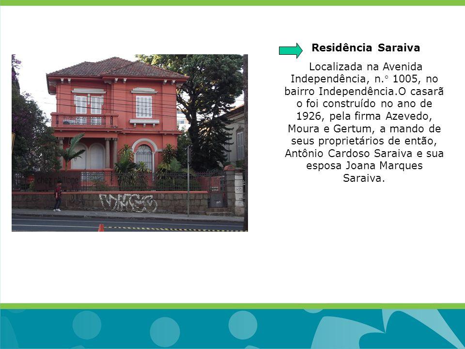 Residência Saraiva Localizada na Avenida Independência, n.° 1005, no bairro Independência.O casarã o foi construído no ano de 1926, pela firma Azevedo