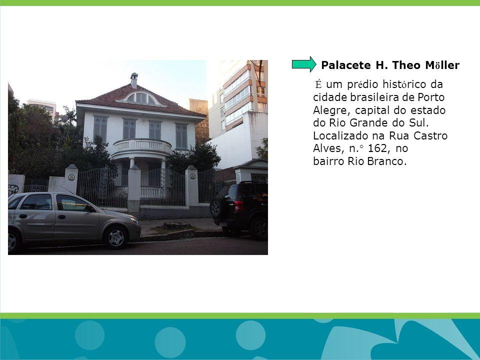 Palacete H. Theo M ö ller É um pr é dio hist ó rico da cidade brasileira de Porto Alegre, capital do estado do Rio Grande do Sul. Localizado na Rua Ca
