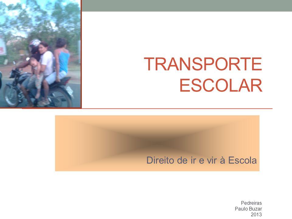 TRANSPORTE ESCOLAR Direito de ir e vir à Escola Pedreiras Paulo Buzar 2013