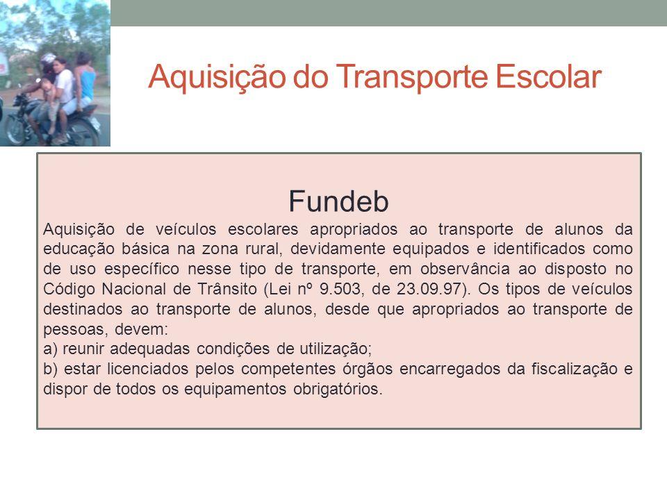 Aquisição do Transporte Escolar Fundeb Aquisição de veículos escolares apropriados ao transporte de alunos da educação básica na zona rural, devidamen