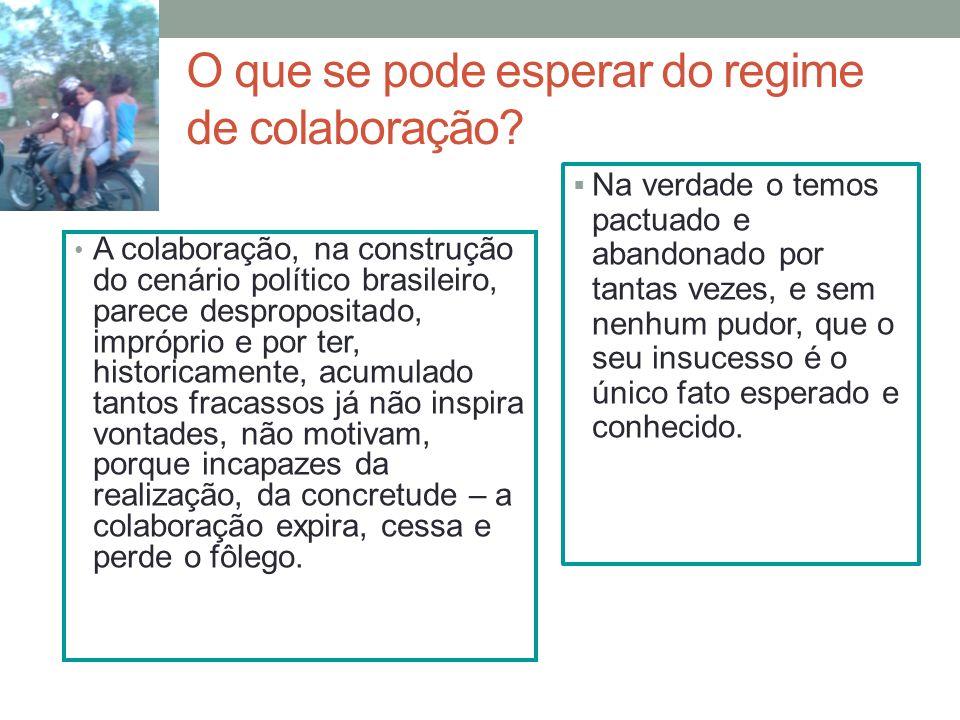 O que se pode esperar do regime de colaboração? A colaboração, na construção do cenário político brasileiro, parece despropositado, impróprio e por te