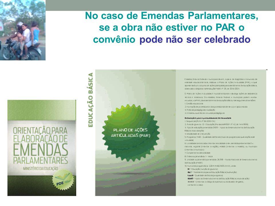 No caso de Emendas Parlamentares, se a obra não estiver no PAR o convênio pode não ser celebrado