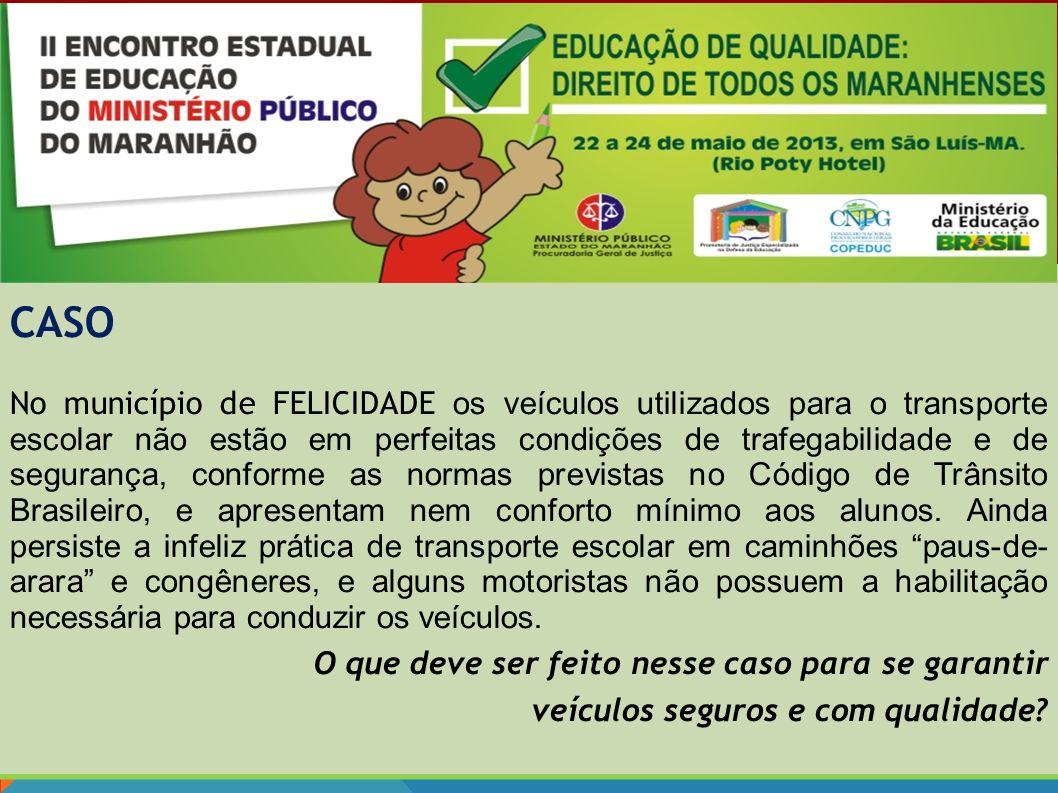 CASO No município de FELICIDADE os veículos utilizados para o transporte escolar não estão em perfeitas condições de trafegabilidade e de segurança, c
