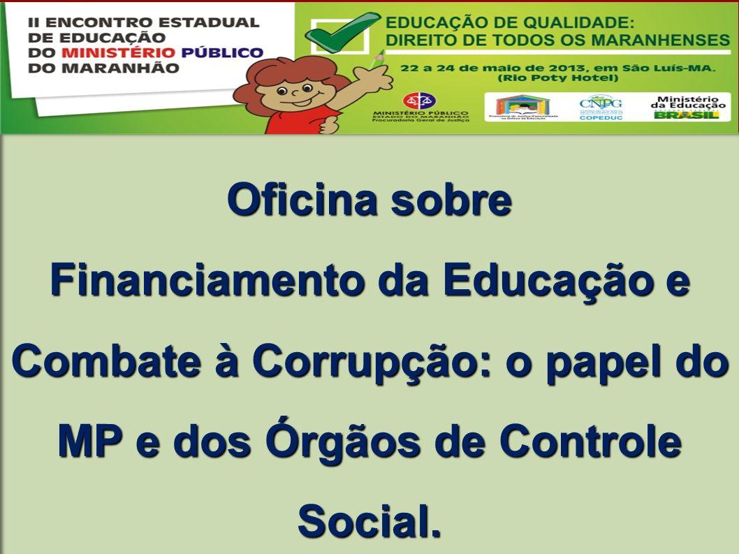Oficina sobre Financiamento da Educação e Combate à Corrupção: o papel do MP e dos Órgãos de Controle Social.