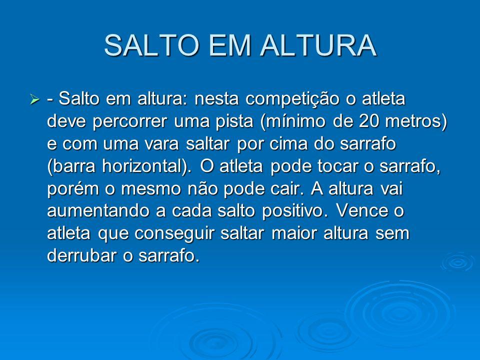 SALTO EM ALTURA - Salto em altura: nesta competição o atleta deve percorrer uma pista (mínimo de 20 metros) e com uma vara saltar por cima do sarrafo