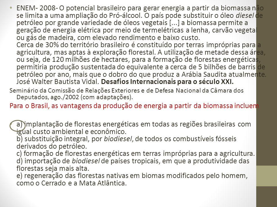 ENEM- 2008- O potencial brasileiro para gerar energia a partir da biomassa não se limita a uma ampliação do Pró-álcool. O país pode substituir o óleo