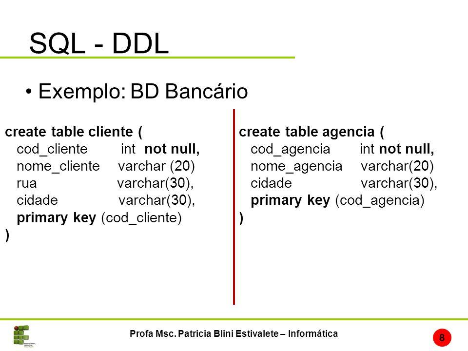 SQL - DDL create table cliente ( cod_cliente int not null, nome_cliente varchar (20) rua varchar(30), cidade varchar(30), primary key (cod_cliente) )